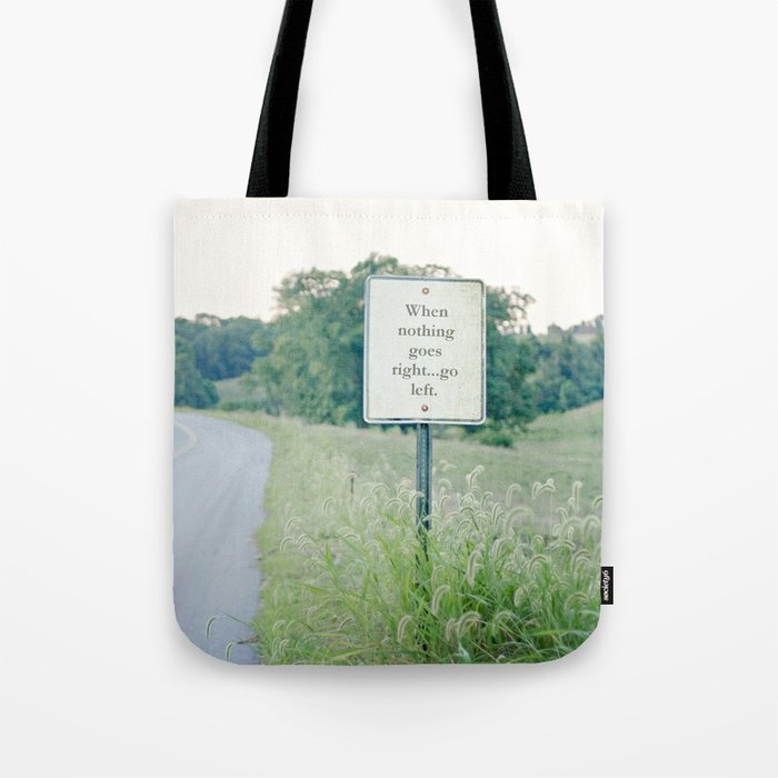 When nothing goes right go left.  Tote Bag
