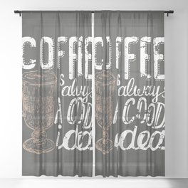 Coffee blackboard lettering — Coffee is always a good idea Sheer Curtain