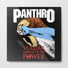 Panthro-Vulgar Display of His Power Metal Print
