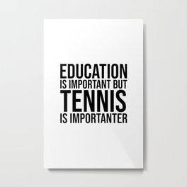 Tennis Is Importanter Metal Print