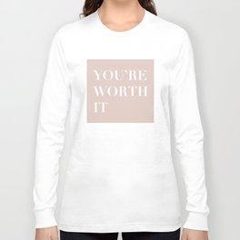You're Worth It Long Sleeve T-shirt