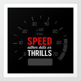 Speed either kills or thrills Art Print