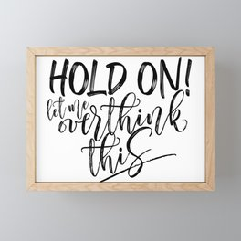 Hold on let me overthink this. (W/RQU) Black text. Framed Mini Art Print