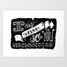 I Wanna See You in Technicolor Art Print