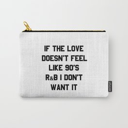 If The Love Doesn't Feel Like 90's r&b I Don't Want It Carry-All Pouch