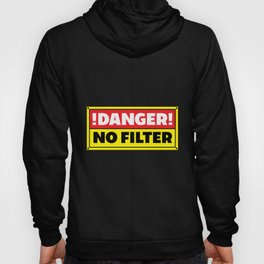 Danger No Filter print | Funny Warning Sign Idea Political Hoody