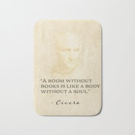 """""""A room without books is like a body without a soul.""""  Marcus Tullius Cicero Bath Mat"""