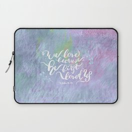 He First Loved Us - 1 John 4:19 Laptop Sleeve