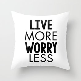 Live More Worry Less Throw Pillow