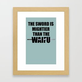 The Sword is Mightier than the Waifu Framed Art Print
