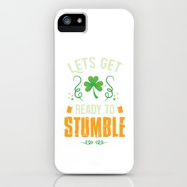 Funny St Patrick's Day Let's get Ready To Stumble  iPhone Case