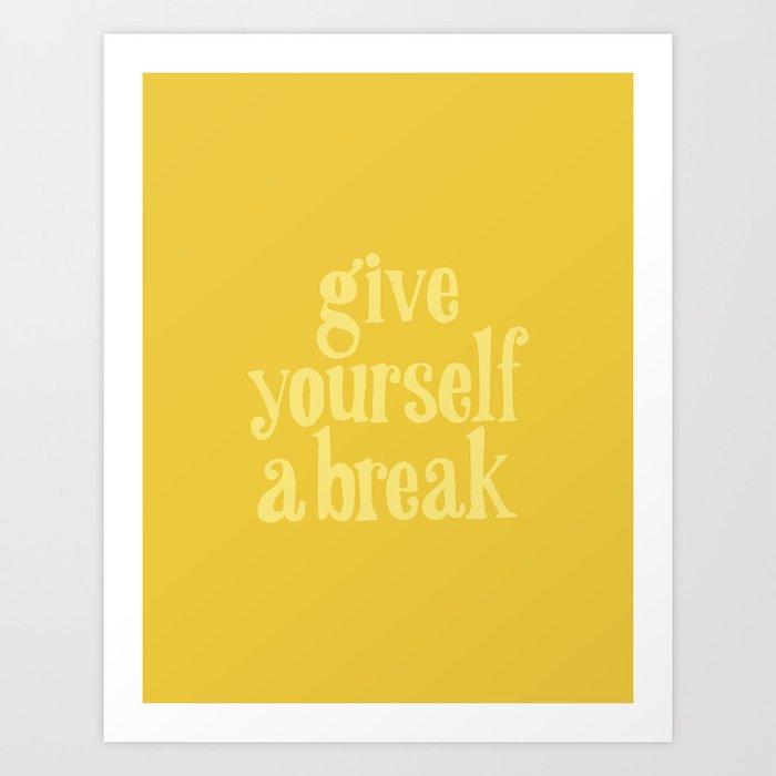 Give Yourself a Break Kunstdrucke