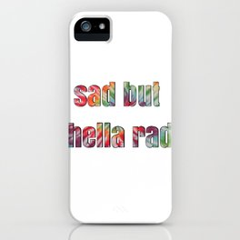 sad but hella rad iPhone Case