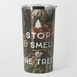 STOP AND SMELL THE PINE TREES Travel Mug