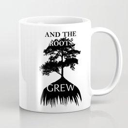 And The Roots Grew Coffee Mug