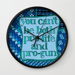 You Can't Be Both Pro Life and Pro Gun Wall Clock