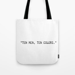 """Ten men, ten colors."" Aka, ""different strokes for different folks"" Tote Bag"