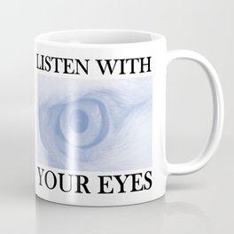 Listen With You Eyes Coffee Mug