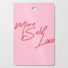 more self love Cutting Board