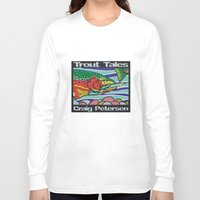 trout Long Sleeve T-shirts featuring Trout Tales by Craig Petersen