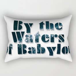 By the Waters of Babylon Rectangular Pillow