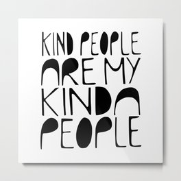 KIND PEOPLE ARE MY KINDA PEOPLE Handlettered quote typography Metal Print