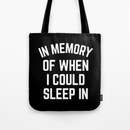 In Memory Of When I Could Sleep In Tote Bag
