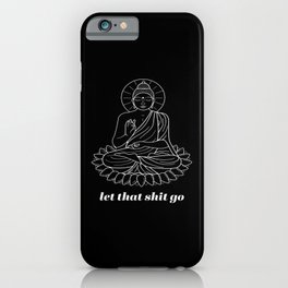 Let That Shit Go Yoga iPhone Case