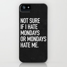 Not sure if I hate mondays or mondays hate me iPhone Case
