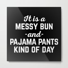 Messy Bun Day Funny Quote Metal Print