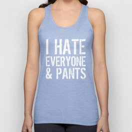 I Hate Everyone and Pants (Black & White) Unisex Tank Top