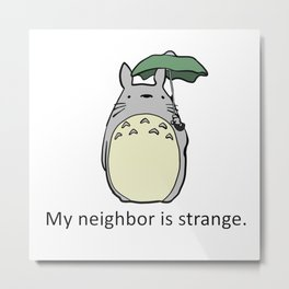 My Neighbor is Strange Metal Print