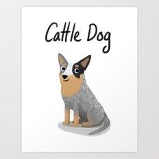 Cattle Dog - Cute Dog Series Art Print