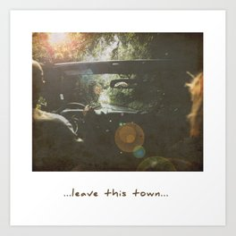 Leave this town Art Print