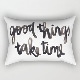 Good Things Take Time - Black Lettering Rectangular Pillow