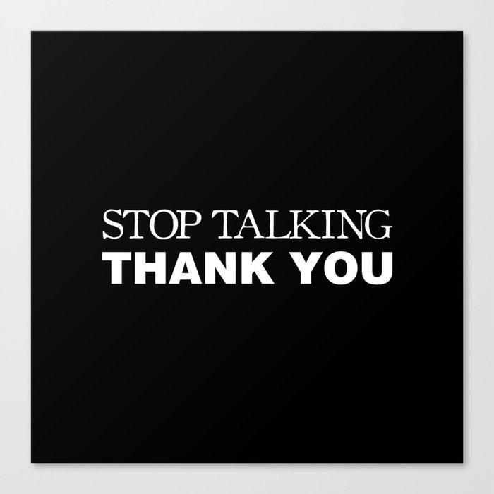 Stop Talking Thank You Canvas Print