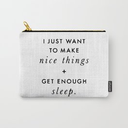 I just want to make nice things Carry-All Pouch