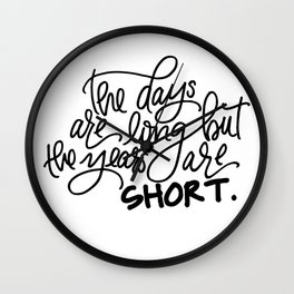 The Years Are Short Wall Clock