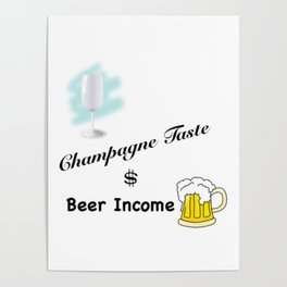 Champagne Taste, Beer Income Poster