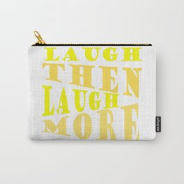 Laugh and Laugh More Happy Vibes Text Carry-All Pouch