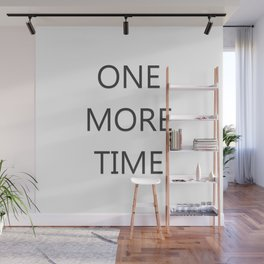 One More Time Wall Mural