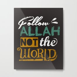 Follow Allah Not The World Metal Print