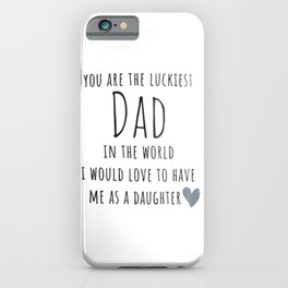 Funny Dad Fathers Day, Happy Fathers Day, you are the luckiest dad I would love to have me as a iPhone Case
