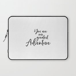 You Are Our Greatest Adventure, Typography Art, Printable Art, Inspirational, Adventure Quote Laptop Sleeve
