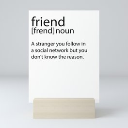 Friends Online Influencer Web sarcasm Gift Mini Art Print