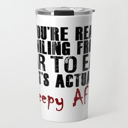 Smiling Wide Creepy AF Scary Crap Travel Mug
