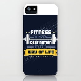 Fitness is not a destination it is a way of life Inspirational Quote iPhone Case