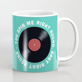 You Spin Me Right Round, Baby Right Round Coffee Mug
