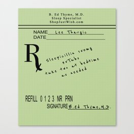 Prescription for Lee Thargic from Dr. B. Ed Thyme Canvas Print
