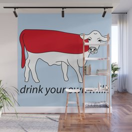 drink your own milk Wall Mural